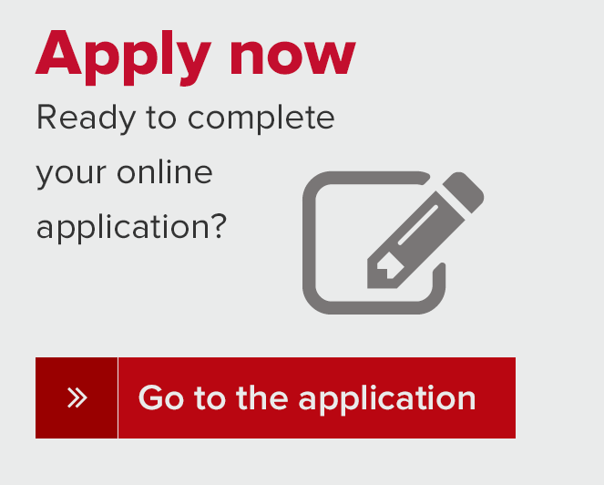 Apply now. Ready to complete your online application? Go to the application.