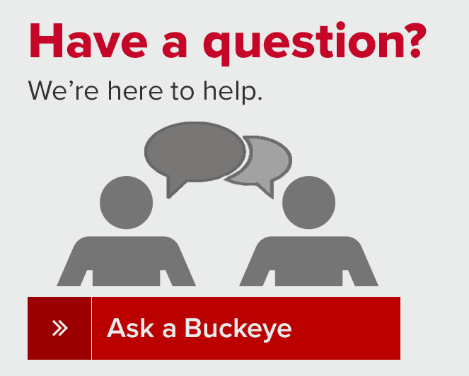 Have a question.  We're here to help.  Ask a Buckeye.